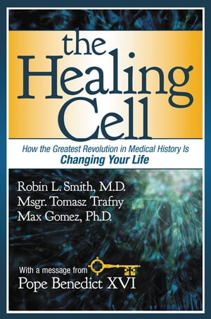 The Healing Cell How the Greatest Revolution in Medical History is Changing Your Life