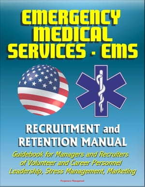 Emergency Medical Services (EMS) Recruitment and Retention Manual - Guidebook for Managers and Recruiters of Volunteer and Career Personnel,  Leadershi