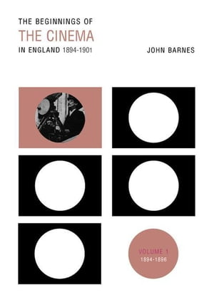The Beginnings Of The Cinema In England,1894-1901: Volume 1: 1894-1896