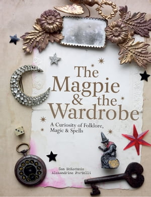 Magpie and the Wardrobe A Curiosity of Folklore,  Magic and Spells