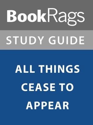 Summary & Study Guide: All Things Cease to Appear