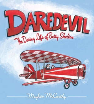Daredevil The Daring Life of Betty Skelton (with audio recording)