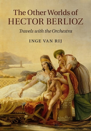 The Other Worlds of Hector Berlioz Travels with the Orchestra