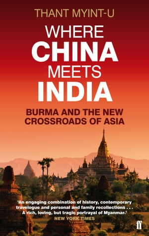 Where China Meets India Burma and the New Crossroads of Asia