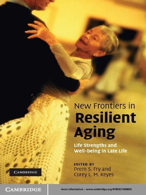 New Frontiers in Resilient Aging Life-Strengths and Well-Being in Late Life