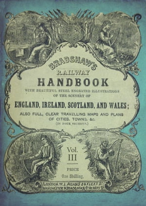 Bradshaw's Railway Handbook Vol 3 Bradshaw's Tours (Hertford, Buckingham, Northampton, Warwick, Stafford, Chester and the Northern Counties of Scotlan