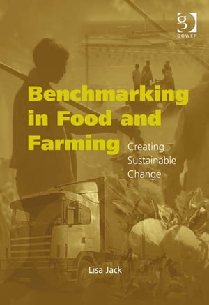 Benchmarking in Food and Farming Creating Sustainable Change
