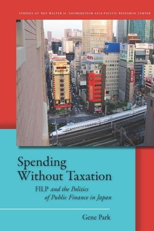 Spending Without Taxation FILP and the Politics of Public Finance in Japan