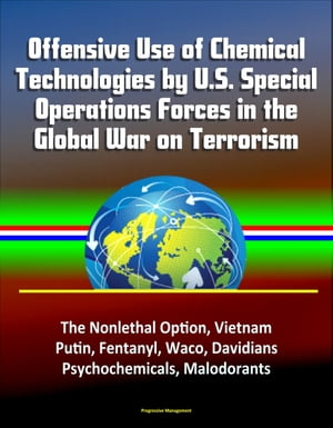 Offensive Use of Chemical Technologies by U.S. Special Operations Forces in the Global War on Terrorism: The Nonlethal Option,  Vietnam,  Putin,  Fentany