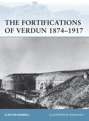 The Fortifications of Verdun 1874?1917