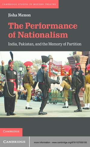 The Performance of Nationalism India,  Pakistan,  and the Memory of Partition