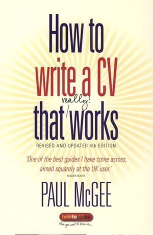 How to write a CV that really works Revised and updated 4th edition