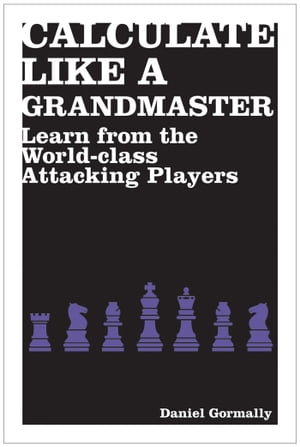 Calculate Like a Grandmaster Learn from the World-Class Attacking Players