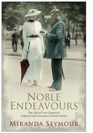 Noble Endeavours The life of two countries, England and Germany, in many stories
