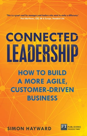 Connected Leadership How to build a more agile,  customer-driven business