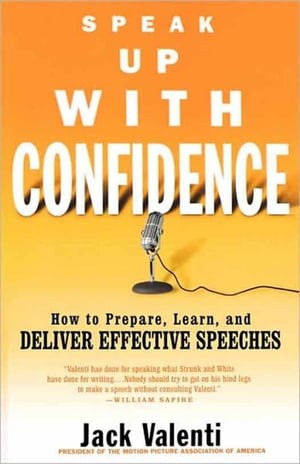 Speak Up with Confidence How to Prepare,  Learn,  and Deliver Effective Speeches