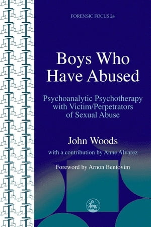 Boys Who Have Abused Psychoanalytic Psychotherapy with Victim/Perpetrators of Sexual Abuse