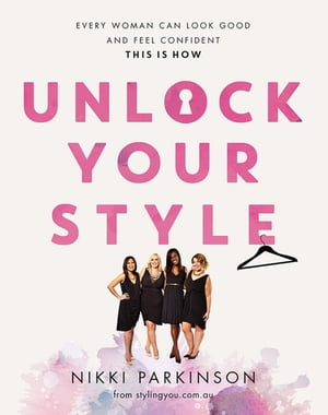 Unlock Your Style Every woman can look good and feel confident - this is how