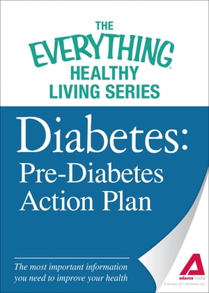 Diabetes: Pre-Diabetes Action Plan: The most important information you need to improve your health