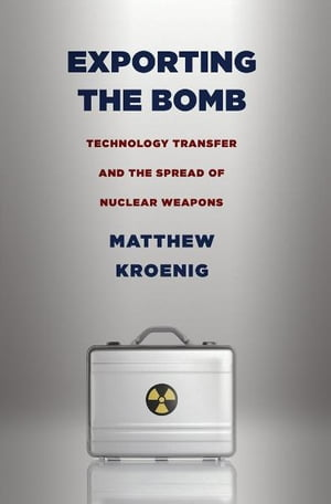 Exporting the Bomb Technology Transfer and the Spread of Nuclear Weapons