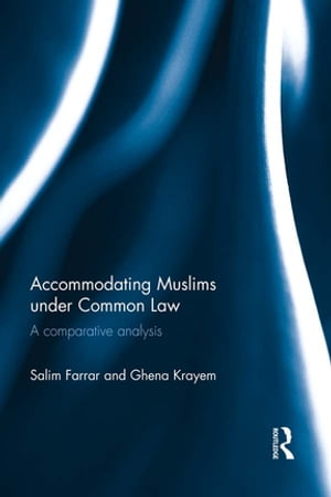 Accommodating Muslims under Common Law A Comparative Analysis