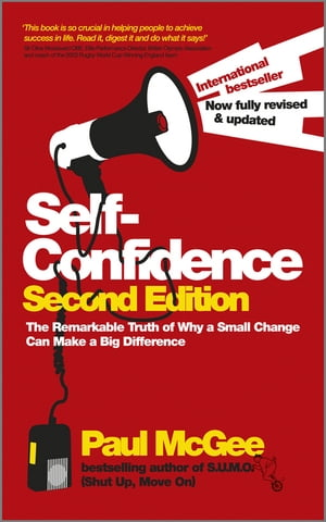 Self-Confidence The Remarkable Truth of Why a Small Change Can Make a Big Difference