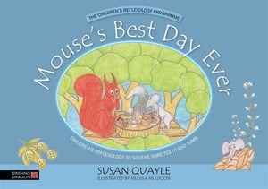 Mouse's Best Day Ever Children's Reflexology to Soothe Sore Teeth and Tums