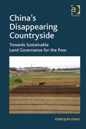 China's Disappearing Countryside Towards Sustainable Land Governance for the Poor