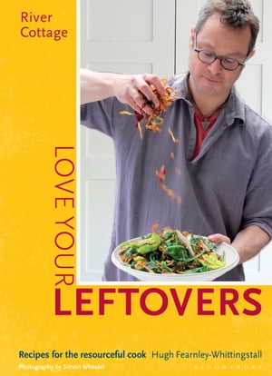 River Cottage Love Your Leftovers Recipes for the resourceful cook
