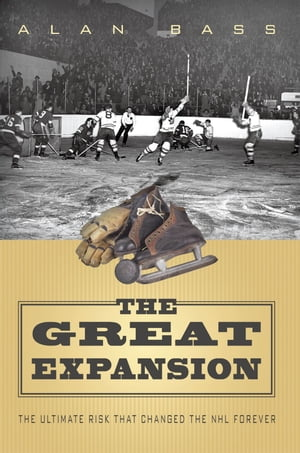 The Great Expansion The Ultimate Risk that Changed the NHL Forever