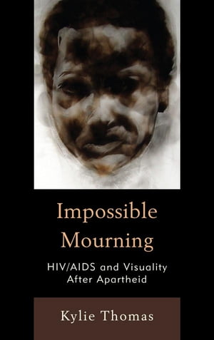 Impossible Mourning HIV/AIDS and Visuality After Apartheid