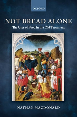 Not Bread Alone The Uses of Food in the Old Testament