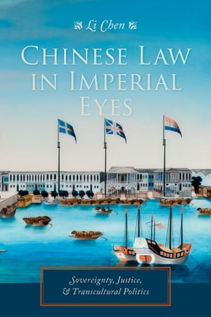Chinese Law in Imperial Eyes Sovereignty,  Justice,  and Transcultural Politics