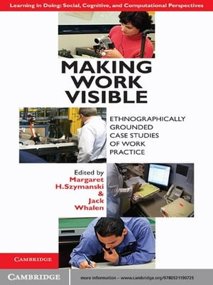 Making Work Visible Ethnographically Grounded Case Studies of Work Practice