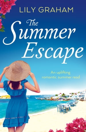 The Summer Escape An uplifting romantic summer read