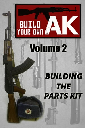 Build Your Own AK (Vol. II) Building the Parts Kit