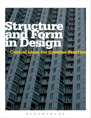 Structure and Form in Design Critical Ideas for Creative Practice