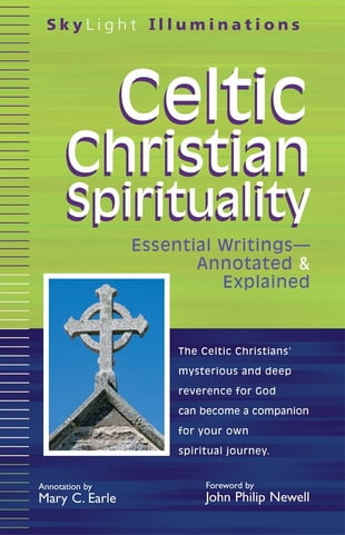 Celtic Christian Spirituality: Essential Writings--Annotated & Explained