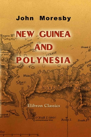 New Guinea and Polynesia. Discoveries and Surveys in New Guinea and the D'Entrecasteaux Islands: a Cruise in Polynesia and Visits to the Pearl-shellin