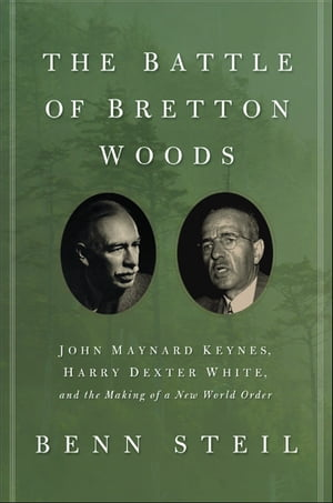 The Battle of Bretton Woods John Maynard Keynes,  Harry Dexter White,  and the Making of a New World Order