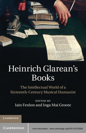 Heinrich Glarean's Books The Intellectual World of a Sixteenth-Century Musical Humanist