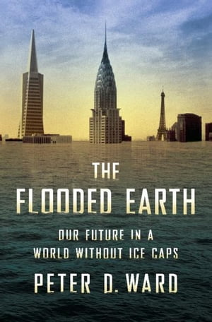 The Flooded Earth Our Future In a World Without Ice Caps