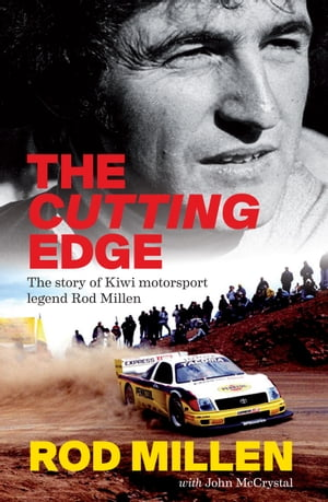 The Cutting Edge The Story of Kiwi Motorsport Legend Rod Millen