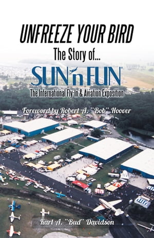 UNFREEZE YOUR BIRD The Story of SUN'n FUN the International Fly-In and Aviation Exposition