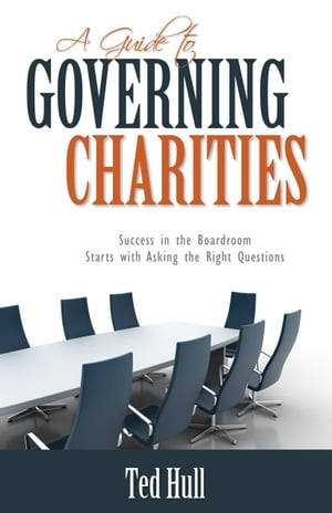 A Guide to Governing Charities: Success in the Boardroom Starts with Asking the Right Questions