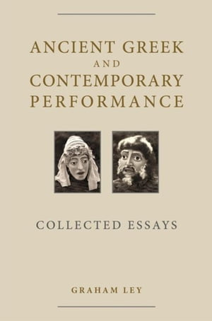 Ancient Greek and Contemporary Performance: Collected Essays