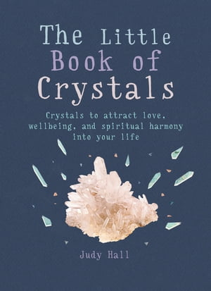 The Little Book of Crystals Crystals to attract love,  wellbeing and spiritual harmony into your life