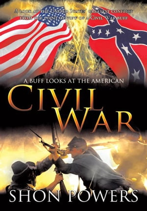 A Buff Looks at the American Civil War A look at the United States? greatest conflict from the point of view of a Civil War buff