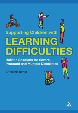 Supporting Children with Learning Difficulties Holistic Solutions for Severe,  Profound and Multiple Disabilities