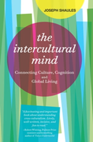 The Intercultural Mind Connecting Culture,  Cognition,  and Global Living